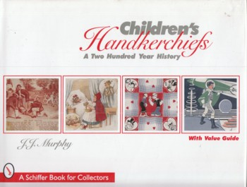 Image for Children's Handkerchiefs: a two hundred year history with value guide