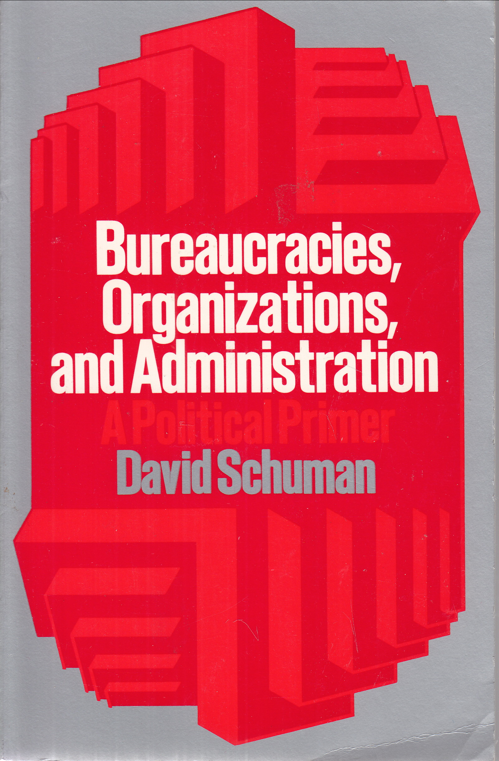 Image for Beaureacracies, Organizations, and Administration:  political primer