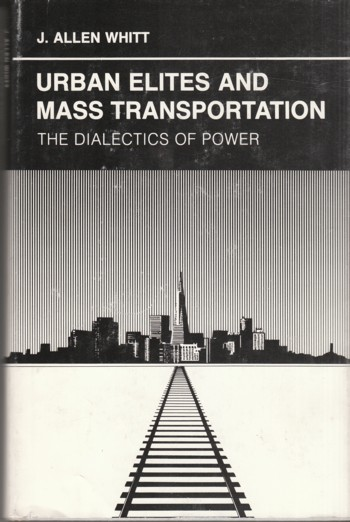 Image for Urban Elites and Mass Transportation:  the dialectics of power